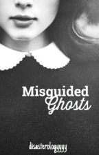 Misguided Ghosts by disasterologyyyy