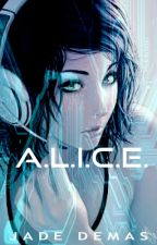 A.L.I.C.E Chronicles: Book One by Jade_Demas