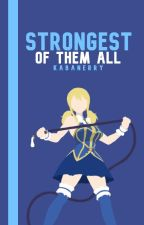 Strongest Of Them All (FairyTail FanFic) {Book 1} by FairyTailGlitter
