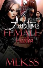 Female Hustler (Urban) #Wattys2015 by Imperfectt_Child