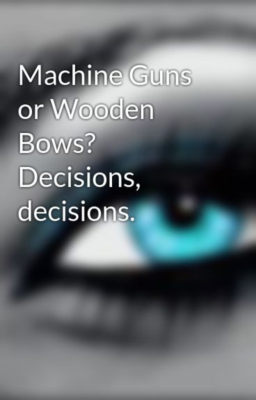 Machine Guns or Wooden Bows? Decisions, decisions. by Izmaj1