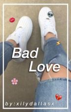Bad Love//m.espinosa by xilydallasx