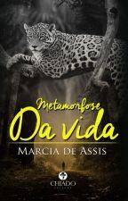 Metamorfose da Vida by MarciaDeAssis