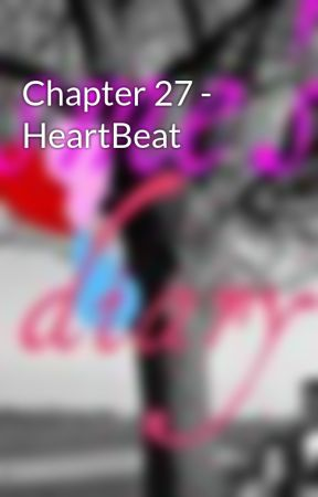Chapter 27 - HeartBeat by EsmesDiary