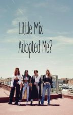 ❤️Little Mix Adopted Me?❤️*Editing* by Suspenders_Bows