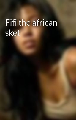 Fifi the african sket