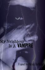My Neighbor Is A Vampire by AlexisTheWriter