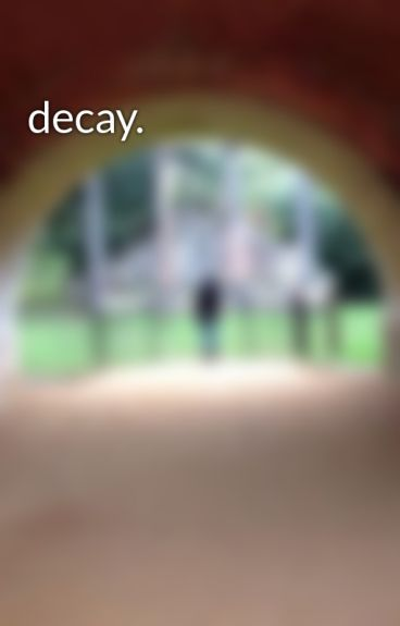 decay. by whatshappening