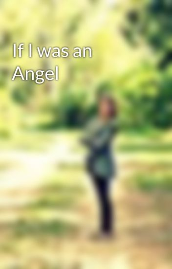 If I was an Angel