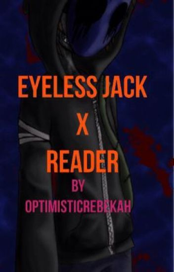 Eyeless Jack x reader