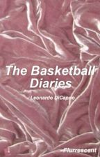 The Basketball Diaries (Leonardo Dicaprio fanfic) by flurrescent