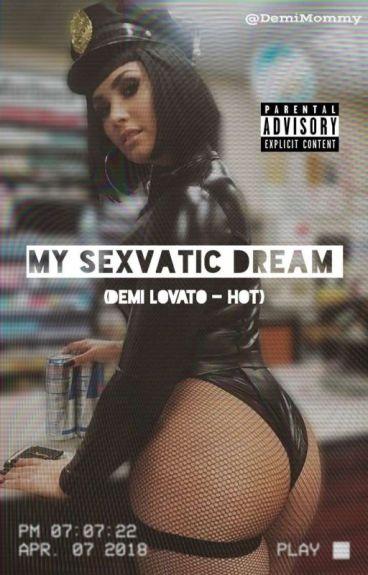 My Sexvatic Dream. (Demi Lovato & Tú -Hot-)