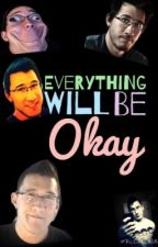Everything Will Be Okay... (Markiplier Fanfiction) by frankinbootyshorts