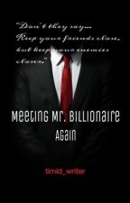 Meeting Mr.Billionaire Again by timid_writer