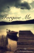 Forgive Me by __BeautifulDisaster_