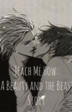 Teach Me How: A Beauty and the Beast Story by Well_Here_Goes
