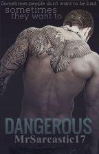 DANGEROUS. by MrSarcastic17