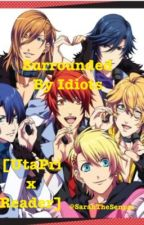 Surrounded By Idiots [UtaPri x Reader] by leesockmin