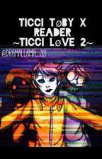 Ticci Toby x Reader ~Ticci Love 2~ by attoichi
