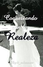 Coqueteando Con La Realeza ♔ by k_echeverria