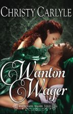 Wanton Wager (A Whitechapel Wagers novella) by christycarlyle