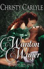 Wanton Wager (A Whitechapel Wagers novella) by christycarlyle