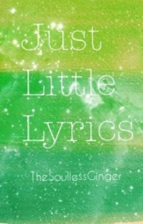 Just Little Lyrics by TheSoullessGinger