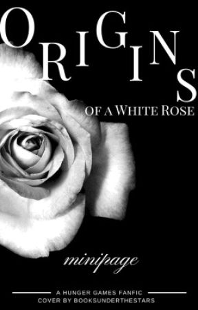 Origins of a White Rose: A Hunger Games FanFic by ganseys-mint-plant