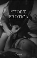 SHORT EROTICA by J_books