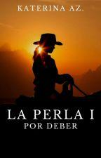 La Perla I: Por Deber by katiealone