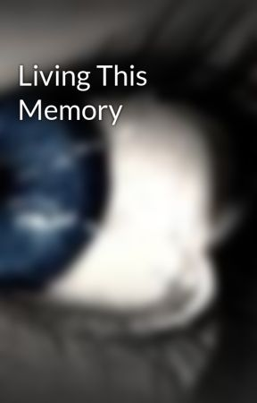 Living This Memory by annlee