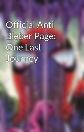 Official Anti Bieber Page: One Last Journey by SensationalSpiderMan