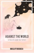 Against The World » l.t by shaninagrace