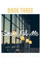 Smile For Me - Book 3 by wonderized