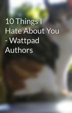 10 Things I Hate About You - Wattpad Authors by MissCarrie