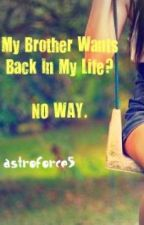 My Brother Wants Back In My Life? No Way. by astroforce5