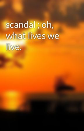 scandal ; oh, what lives we live. by timelessperfections