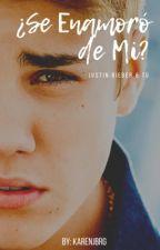 ¿Se Enamoró de Mi?-Justin Bieber & Tú by KarenJBRG