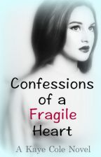 Confessions of the Fragile Heart by KayeCole63