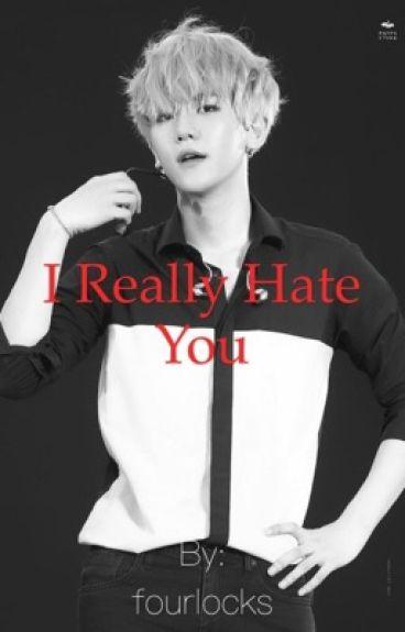 I Really Hate You