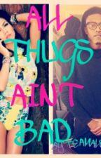 All Thugs Ain't Bad by TeamAlsinaa