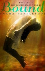 Bound (Counterpart Trilogy #1) ✔ [Young-Adult PNR] by ShanaVanterpool