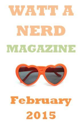 Watt A Nerd Magazine Vol. 2 Iss. 2 || February 2015 by Watt_A_Nerd_Magazine