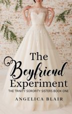The Trinity Sorority Series: The Boyfriend Experiment (Completed) #Wattys2016 by JillieBean0
