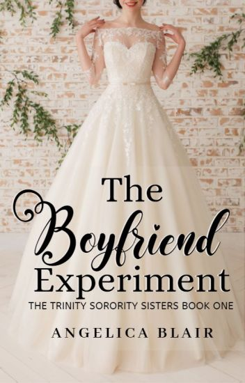 The Trinity Sorority Series: The Boyfriend Experiment (Completed) #Wattys2016
