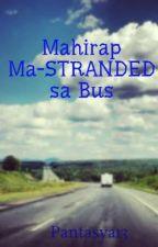 Mahirap Ma-STRANDED sa Bus by Pantasya13