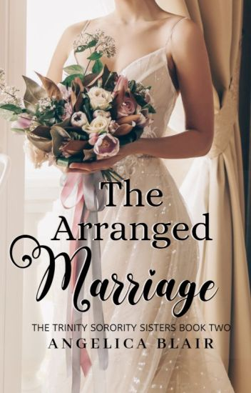 The Trinity Sorority Series: The Arranged Marriage (COMPLETED) #Wattys2016