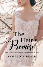 The Trinity Sorority Series: The Heir's Promise [COMPLETED] #Wattys2016 by JillieBean0