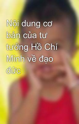 Nội dung cơ bản của tư tưởng Hồ Chí Minh về đạo đức