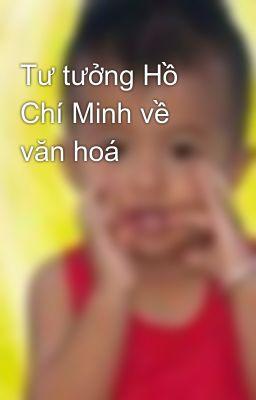 Tư tưởng Hồ Chí Minh về văn hoá